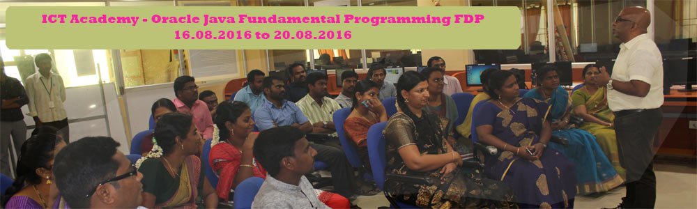 ICT Academy - Oracle 5 Days JAVA  FDP (16.08.2016 to 20.08.2016)